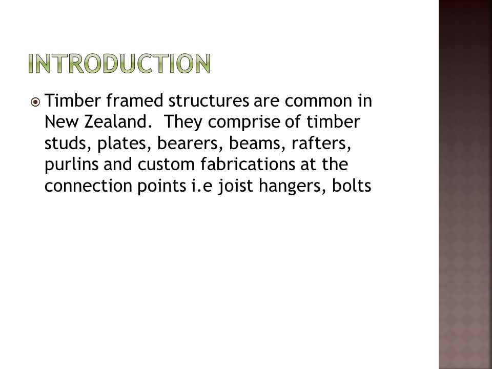  Timber framed structures are common in New Zealand.