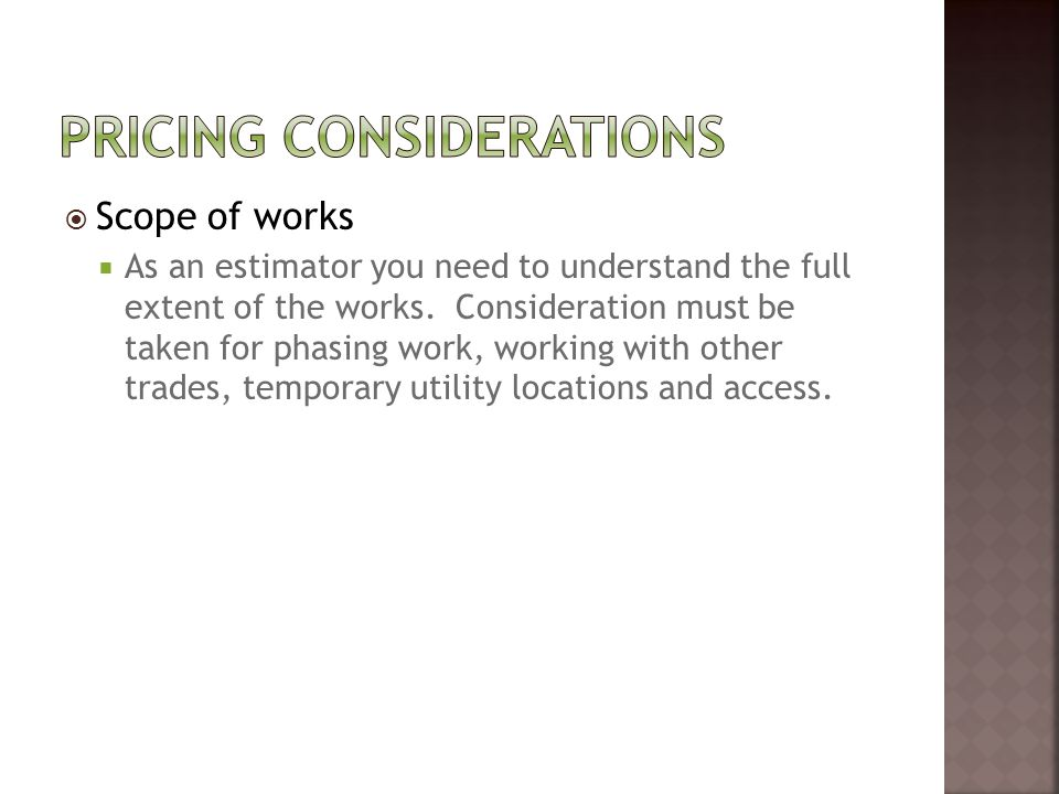  Scope of works  As an estimator you need to understand the full extent of the works.