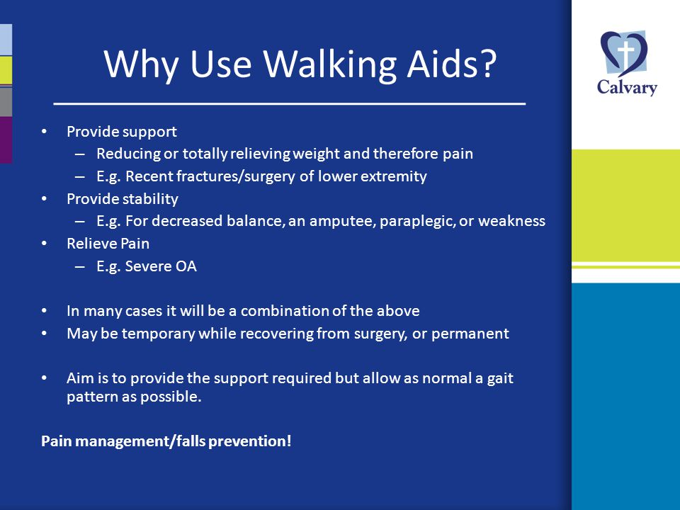 Advantages: Provides stability in standing Most supportive device if 1 UL not functional Disadvantages: Normal gait impossible because it promotes uneven weight bearing towards side of stick Difficult outdoors on uneven terrain to get four prongs flat on ground Heavy for some patients to hold FITTING: As per single prong stick