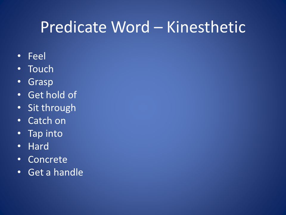 Predicate Word – Kinesthetic Feel Touch Grasp Get hold of Sit through Catch on Tap into Hard Concrete Get a handle