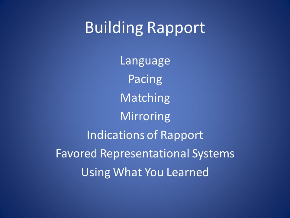 Building Rapport Language Pacing Matching Mirroring Indications of Rapport Favored Representational Systems Using What You Learned