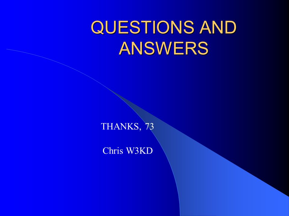 QUESTIONS AND ANSWERS THANKS, 73 Chris W3KD