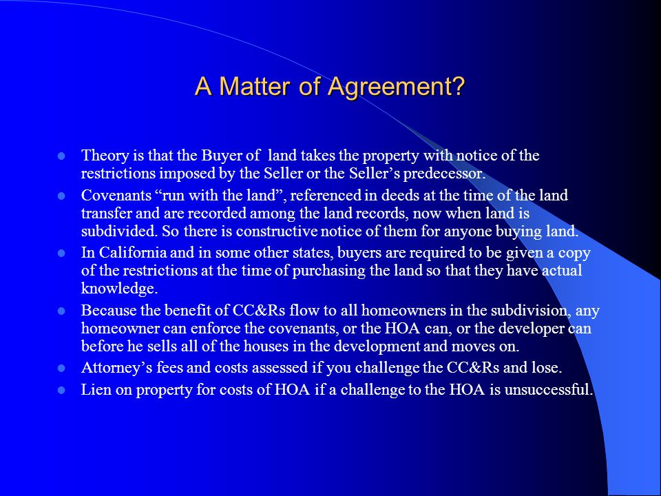 A Matter of Agreement? Theory is that the Buyer of land takes the property with notice of the restrictions imposed by the Seller or the Seller's prede