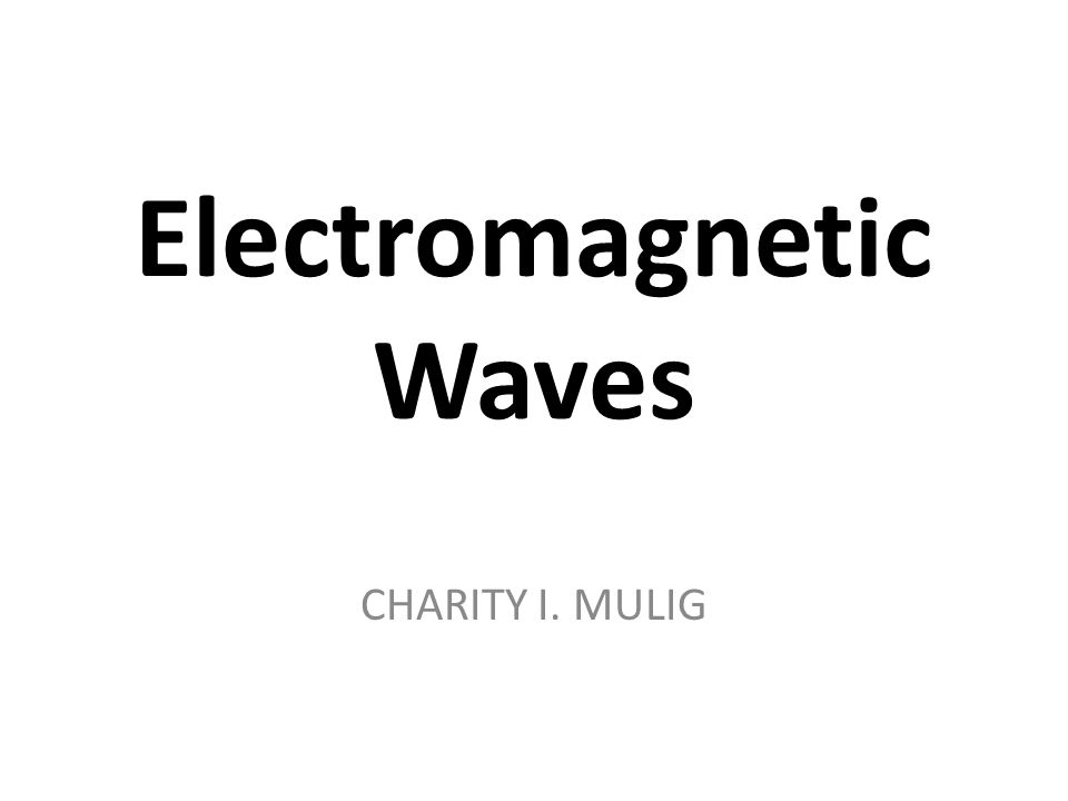 Electromagnetic Waves CHARITY I. MULIG