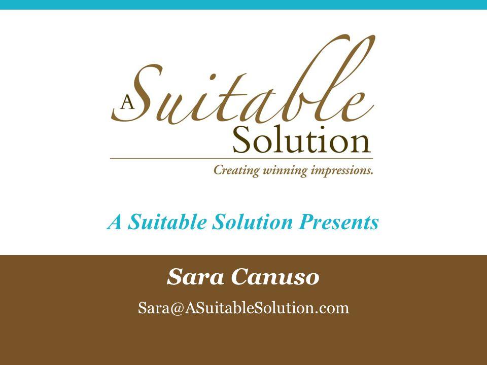 Sara Canuso Sara@ASuitableSolution.com A Suitable Solution Presents
