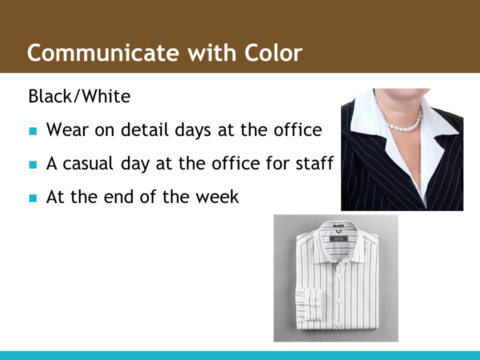 Communicate with Color Black/White Wear on detail days at the office A casual day at the office for staff At the end of the week