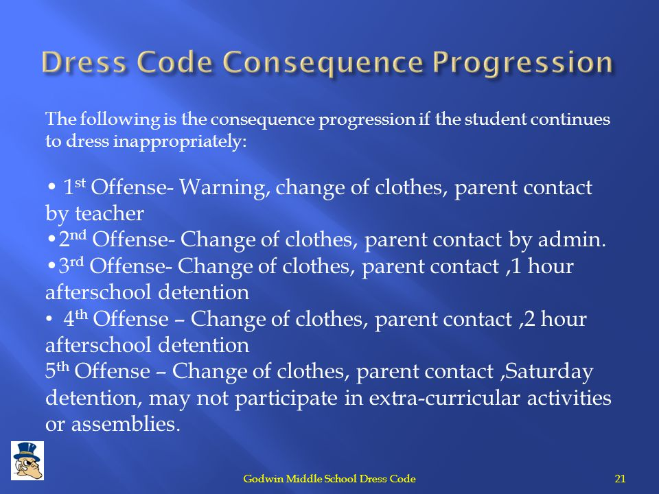 21Godwin Middle School Dress Code The following is the consequence progression if the student continues to dress inappropriately: 1 st Offense- Warnin