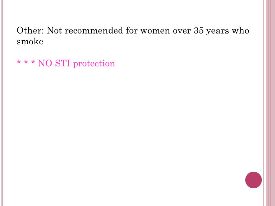 Other: Not recommended for women over 35 years who smoke * * * NO STI protection