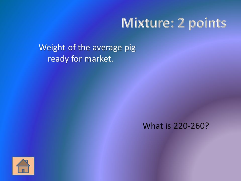 Weight of the average pig ready for market. What is 220-260?