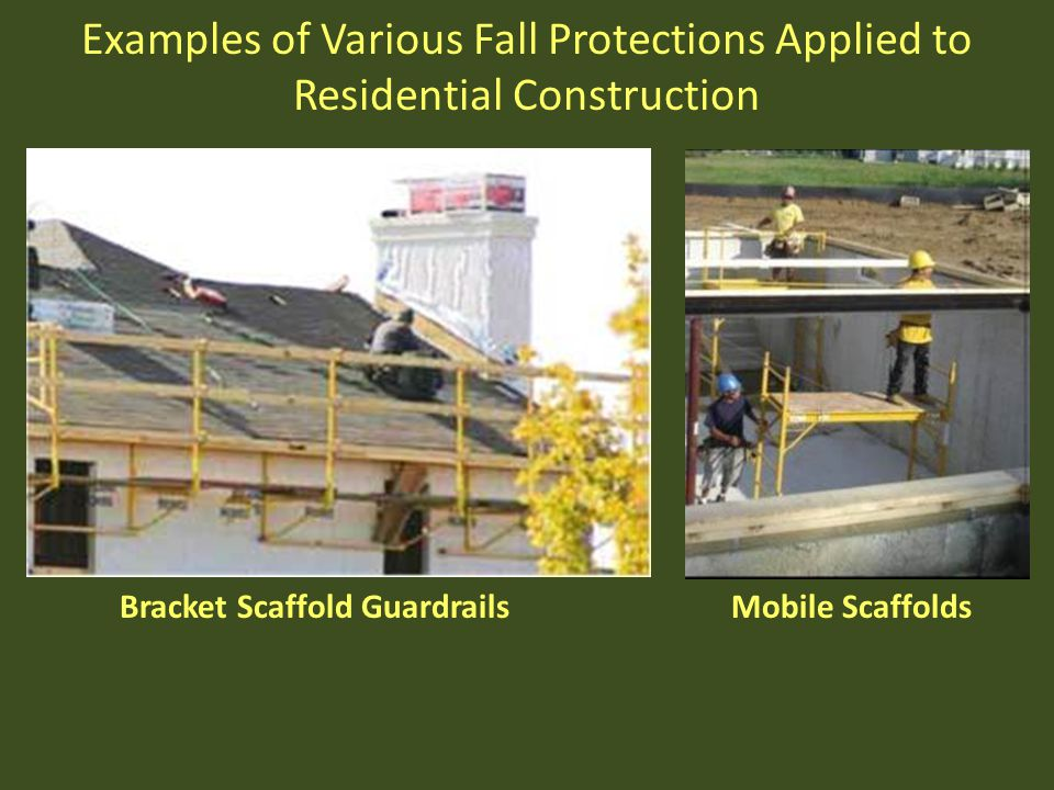 Examples of Various Fall Protections Applied to Residential Construction Bracket Scaffold Guardrails Mobile Scaffolds