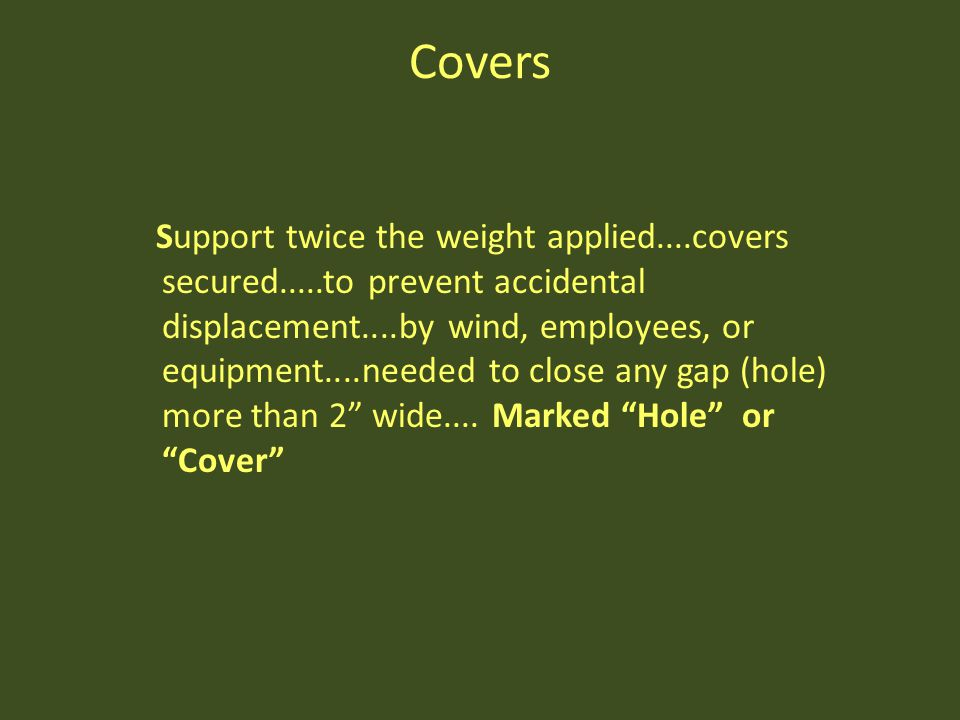 Covers Support twice the weight applied....covers secured.....to prevent accidental displacement....by wind, employees, or equipment....needed to clos