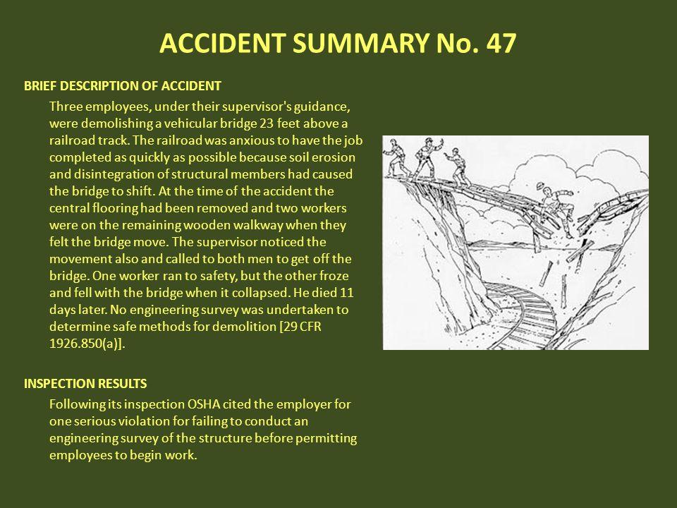 ACCIDENT SUMMARY No. 47 BRIEF DESCRIPTION OF ACCIDENT Three employees, under their supervisor's guidance, were demolishing a vehicular bridge 23 feet