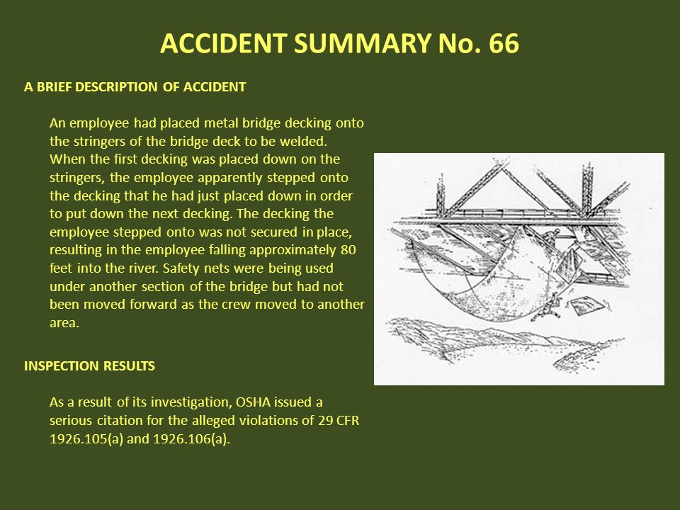 ACCIDENT SUMMARY No. 66 A BRIEF DESCRIPTION OF ACCIDENT An employee had placed metal bridge decking onto the stringers of the bridge deck to be welded