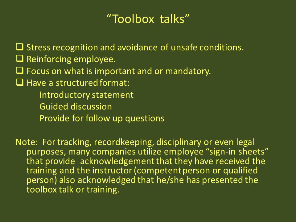 """""""Toolbox talks""""  Stress recognition and avoidance of unsafe conditions.  Reinforcing employee.  Focus on what is important and or mandatory.  Have"""
