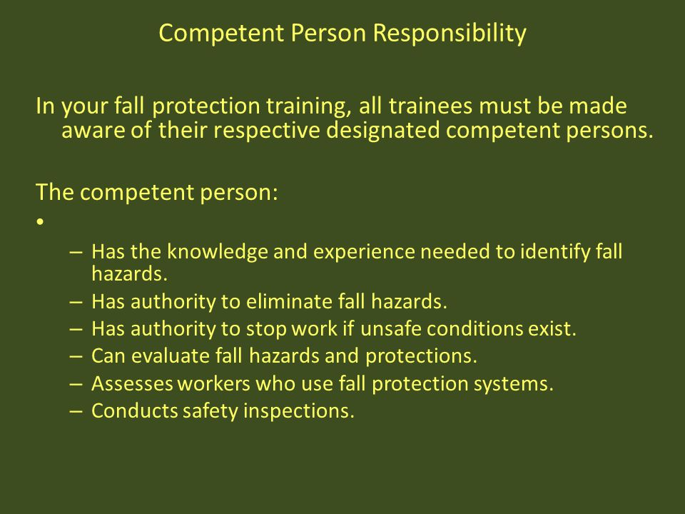 Competent Person Responsibility In your fall protection training, all trainees must be made aware of their respective designated competent persons. Th