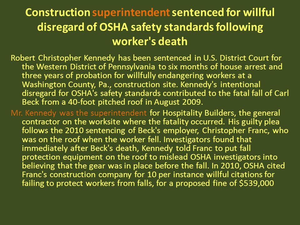 Construction superintendent sentenced for willful disregard of OSHA safety standards following worker's death Robert Christopher Kennedy has been sent