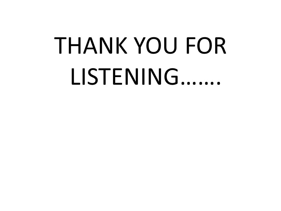 THANK YOU FOR LISTENING…….