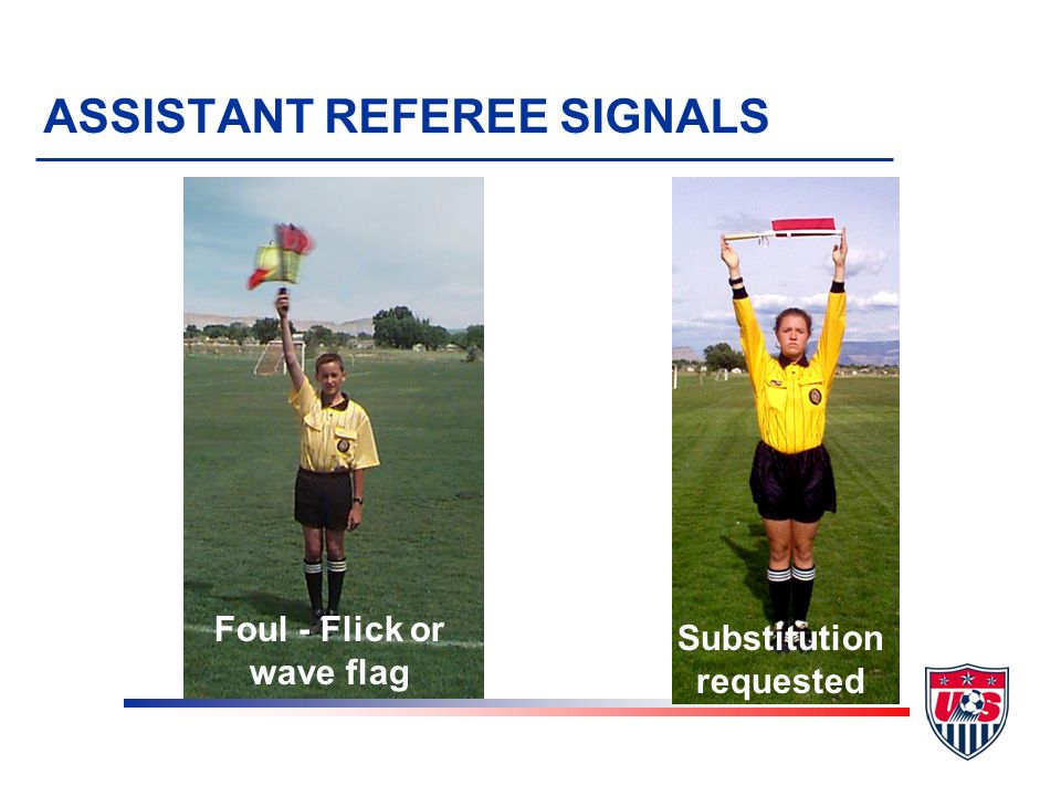Foul - Flick or wave flag Substitution requested ASSISTANT REFEREE SIGNALS