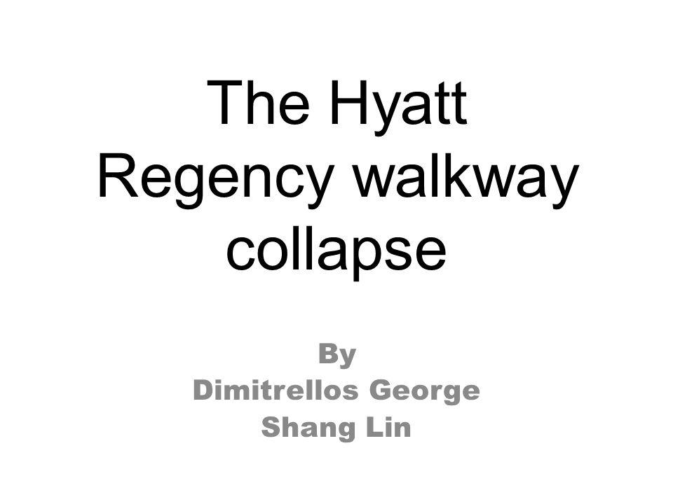 The Hyatt Regency walkway collapse By Dimitrellos George Shang Lin
