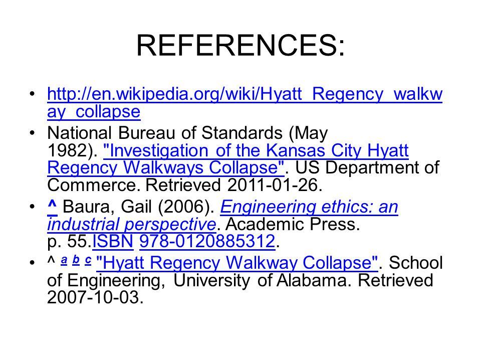 REFERENCES: http://en.wikipedia.org/wiki/Hyatt_Regency_walkw ay_collapsehttp://en.wikipedia.org/wiki/Hyatt_Regency_walkw ay_collapse National Bureau o