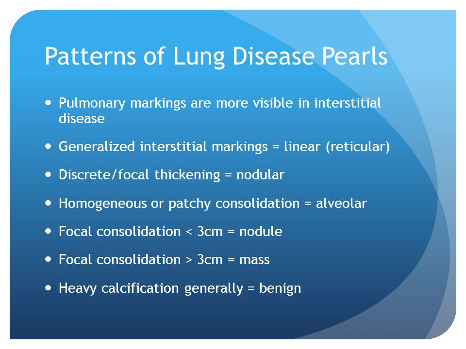 Patterns of Lung Disease Pearls Pulmonary markings are more visible in interstitial disease Generalized interstitial markings = linear (reticular) Dis