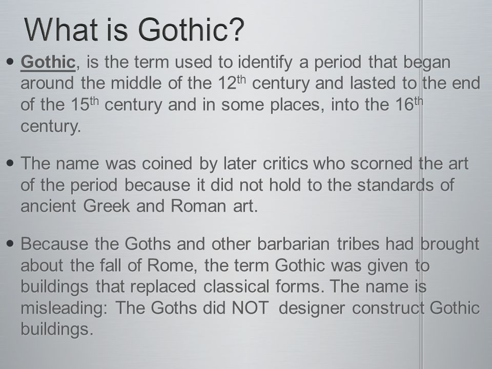 Gothic, is the term used to identify a period that began around the middle of the 12 th century and lasted to the end of the 15 th century and in some places, into the 16 th century.
