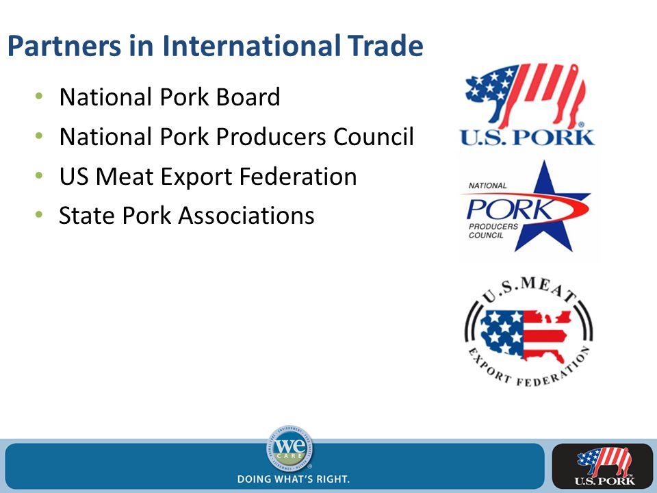 Partners in International Trade National Pork Board National Pork Producers Council US Meat Export Federation State Pork Associations