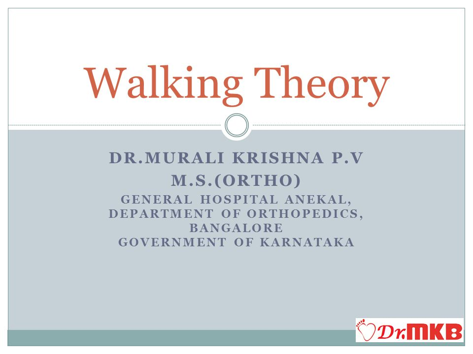 Walking Theory Dr.Murali Krishna P.V Findings of the PET-CT analysis are usefull to analyse the walking in detail.