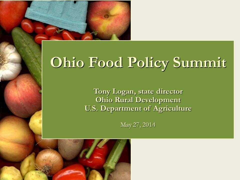 Ohio Food Policy Summit Tony Logan, state director Ohio Rural Development U.S.