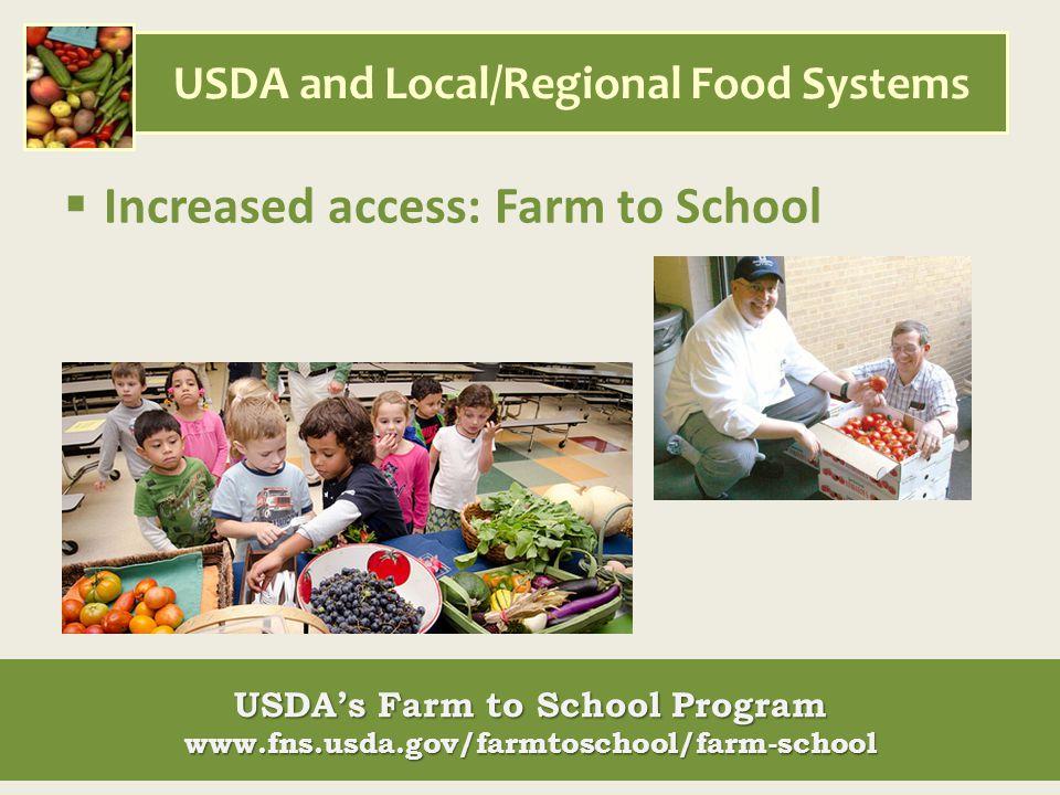 USDA and Local/Regional Food Systems  Increased access: Farm to School USDA's Farm to School Program www.fns.usda.gov/farmtoschool/farm-school