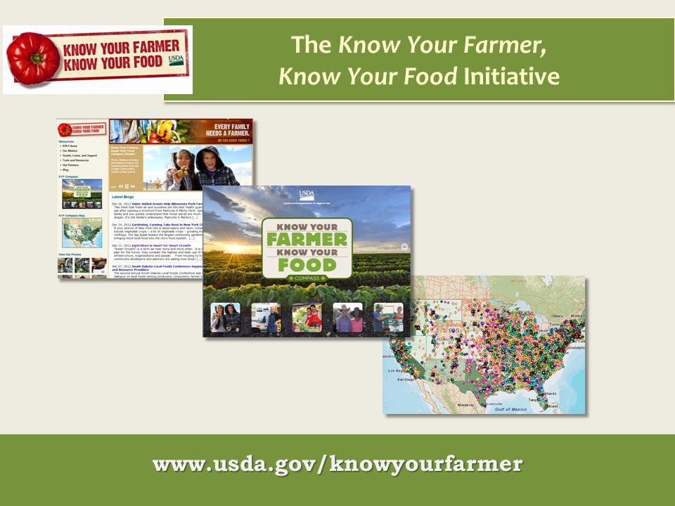 The Know Your Farmer, Know Your Food Initiative www.usda.gov/knowyourfarmer
