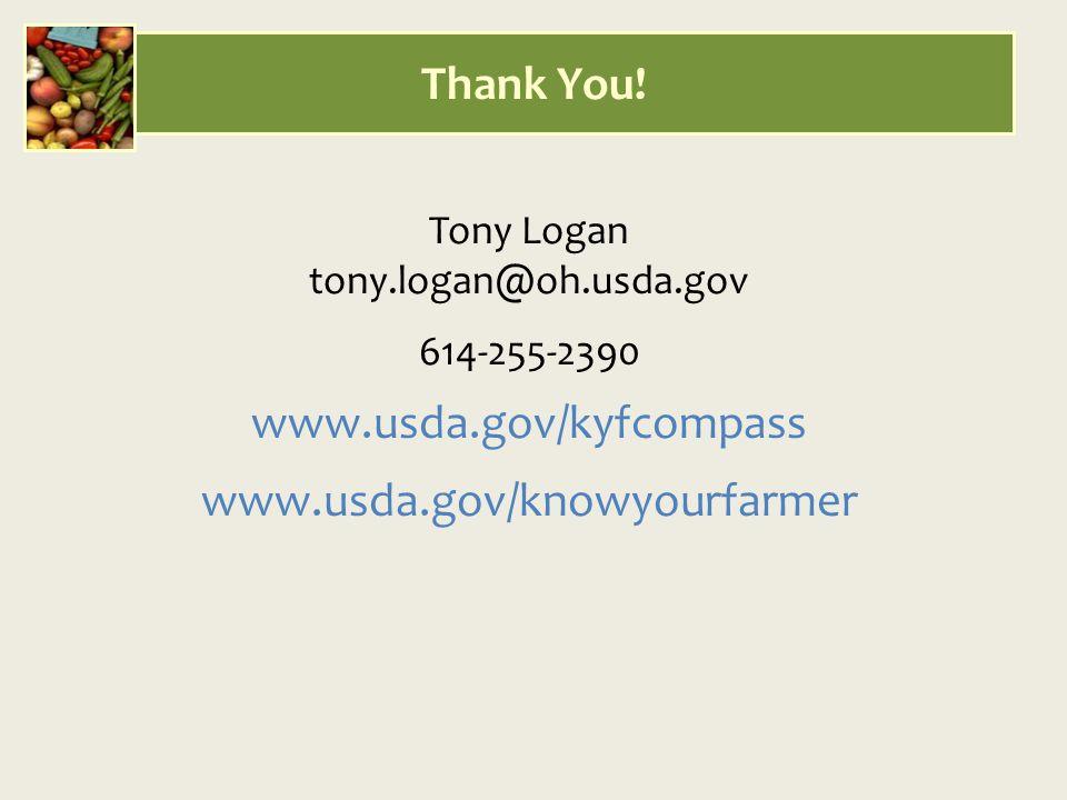 Tony Logan tony.logan@oh.usda.gov 614-255-2390 www.usda.gov/kyfcompass www.usda.gov/knowyourfarmer Thank You!