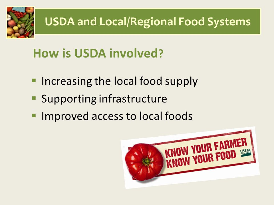  Increasing the local food supply  Supporting infrastructure  Improved access to local foods How is USDA involved .