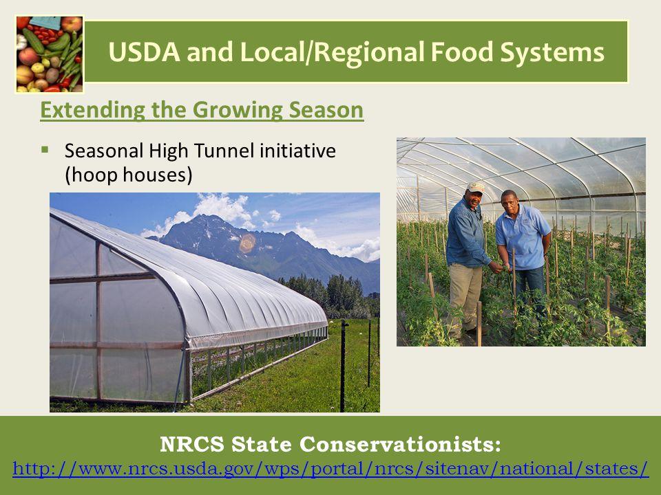 Extending the Growing Season  Seasonal High Tunnel initiative (hoop houses) NRCS State Conservationists: http://www.nrcs.usda.gov/wps/portal/nrcs/sitenav/national/states/ http://www.nrcs.usda.gov/wps/portal/nrcs/sitenav/national/states/