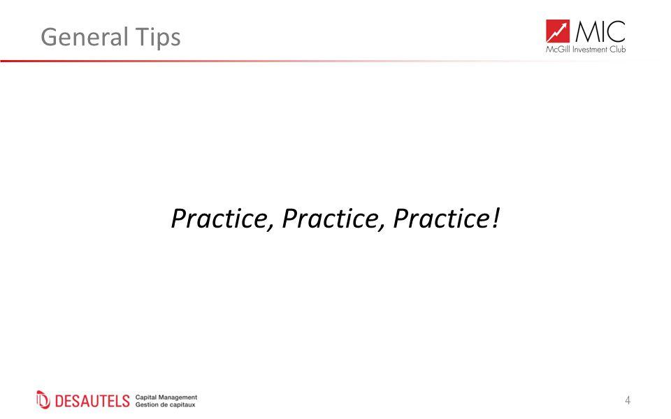 4 General Tips Practice, Practice, Practice!