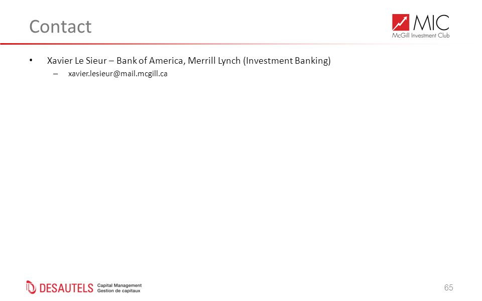 65 Contact Xavier Le Sieur – Bank of America, Merrill Lynch (Investment Banking) – xavier.lesieur@mail.mcgill.ca