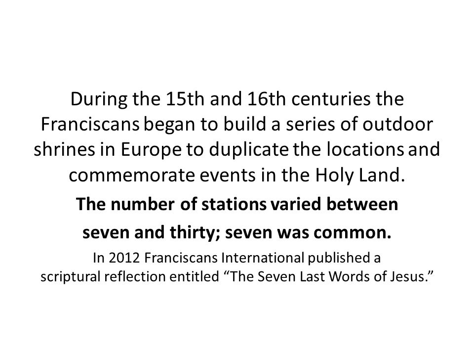 During the 15th and 16th centuries the Franciscans began to build a series of outdoor shrines in Europe to duplicate the locations and commemorate events in the Holy Land.