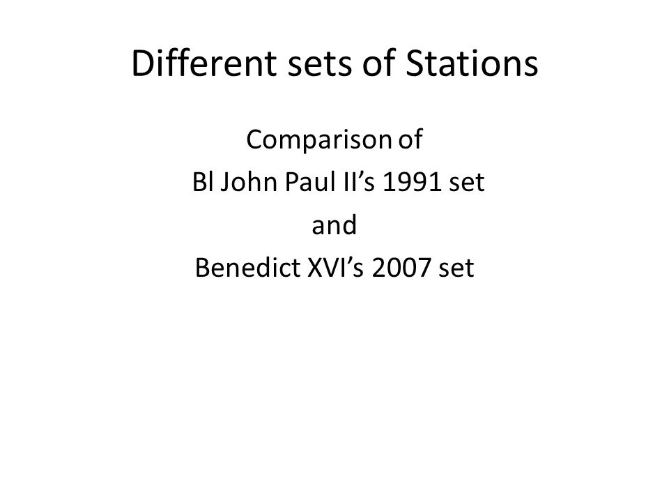 Different sets of Stations Comparison of Bl John Paul II's 1991 set and Benedict XVI's 2007 set