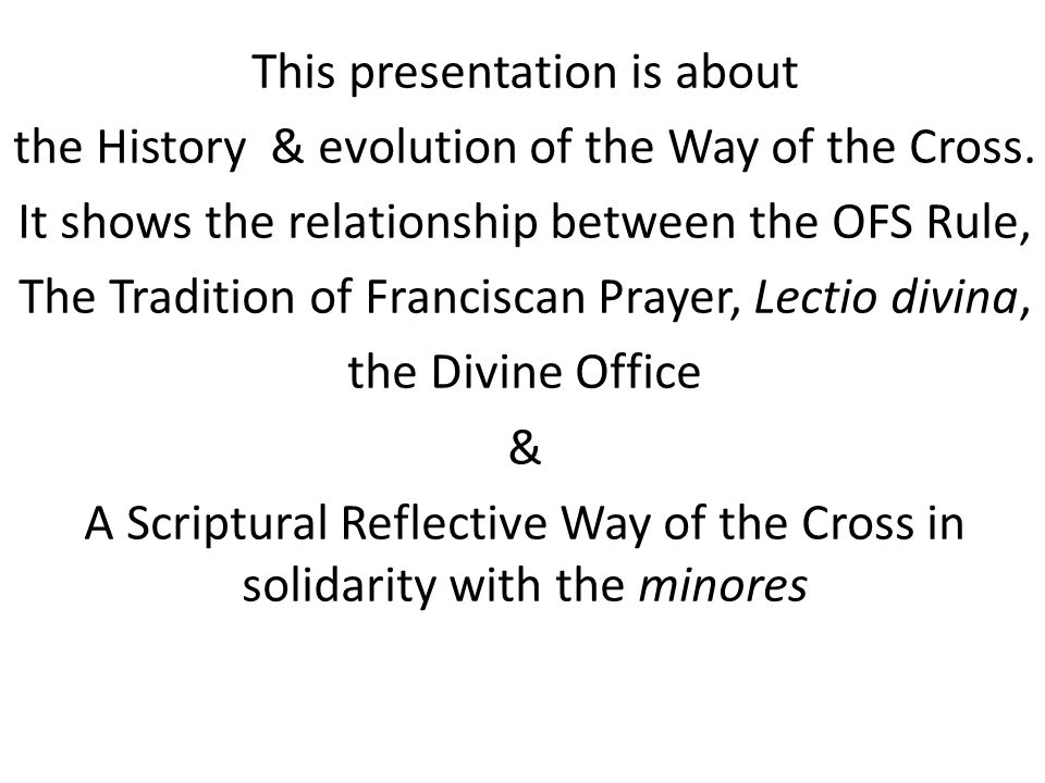 This presentation is about the History & evolution of the Way of the Cross.