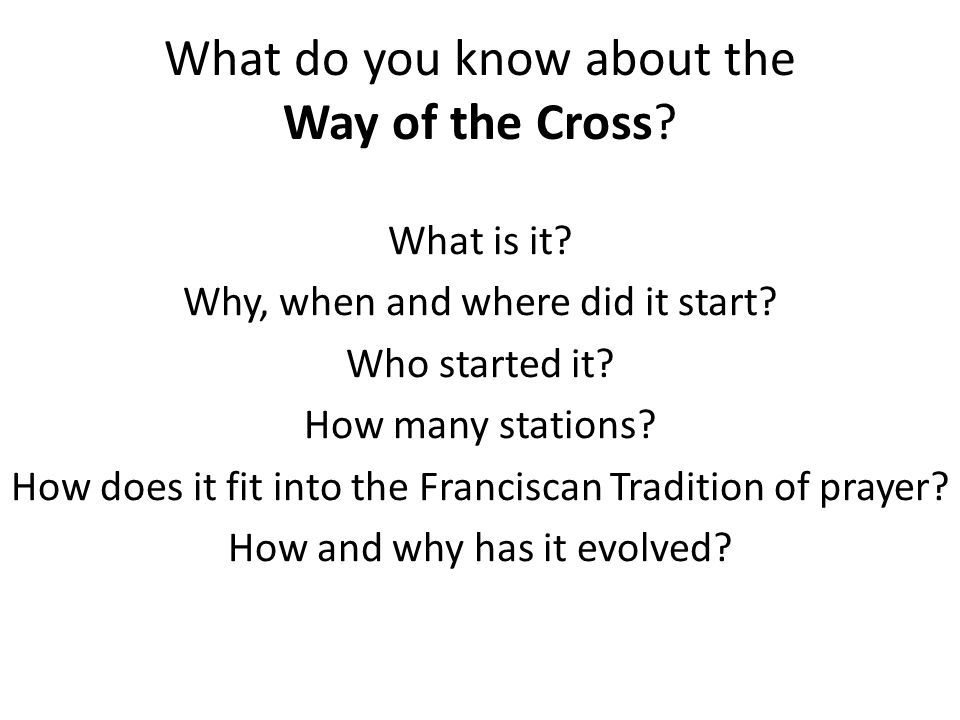 What do you know about the Way of the Cross. What is it.