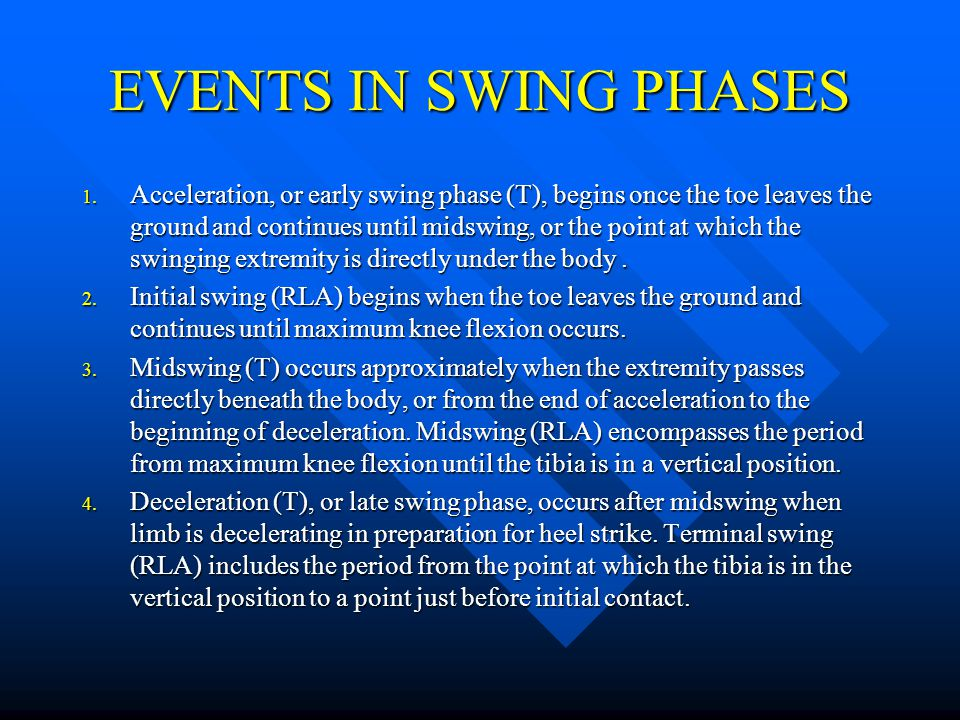 EVENTS IN SWING PHASES 1. Acceleration, or early swing phase (T), begins once the toe leaves the ground and continues until midswing, or the point at
