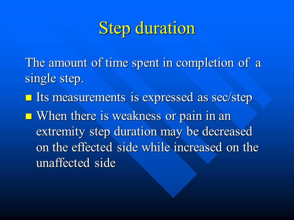Step duration The amount of time spent in completion of a single step. Its measurements is expressed as sec/step Its measurements is expressed as sec/