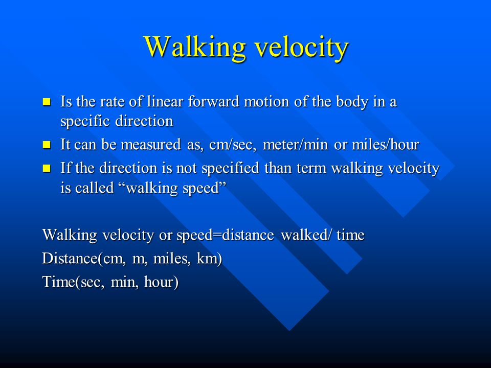 Walking velocity Is the rate of linear forward motion of the body in a specific direction Is the rate of linear forward motion of the body in a specif