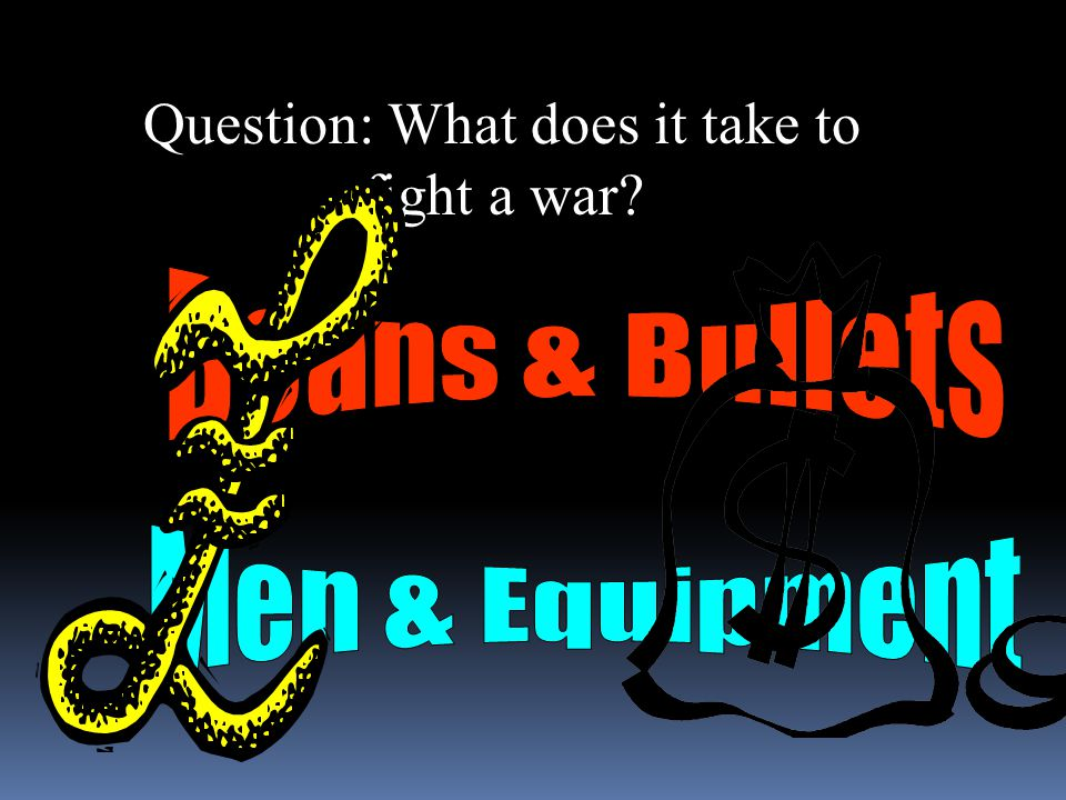Question: What does it take to fight a war?