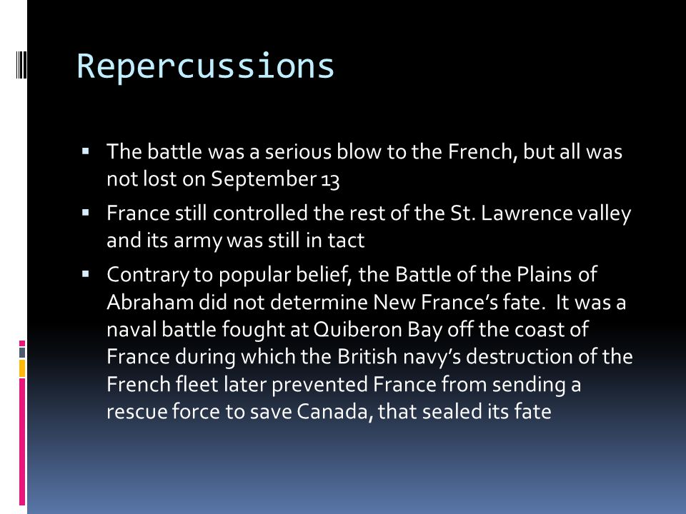 Repercussions  The battle was a serious blow to the French, but all was not lost on September 13  France still controlled the rest of the St.