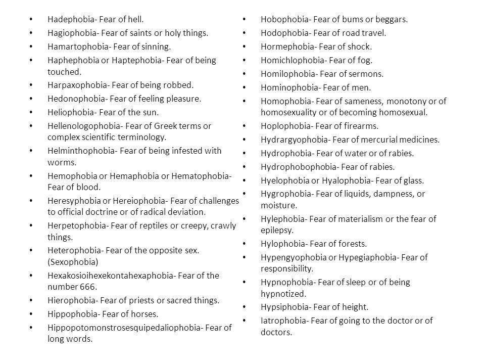 Hadephobia- Fear of hell.Hagiophobia- Fear of saints or holy things.