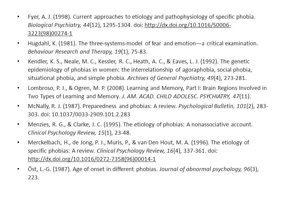 Fyer, A. J. (1998). Current approaches to etiology and pathophysiology of specific phobia. Biological Psychiatry, 44(12), 1295-1304. doi: http://dx.do