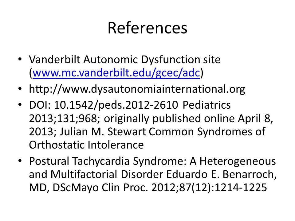 References Vanderbilt Autonomic Dysfunction site (www.mc.vanderbilt.edu/gcec/adc)www.mc.vanderbilt.edu/gcec/adc http://www.dysautonomiainternational.org DOI: 10.1542/peds.2012-2610 Pediatrics 2013;131;968; originally published online April 8, 2013; Julian M.