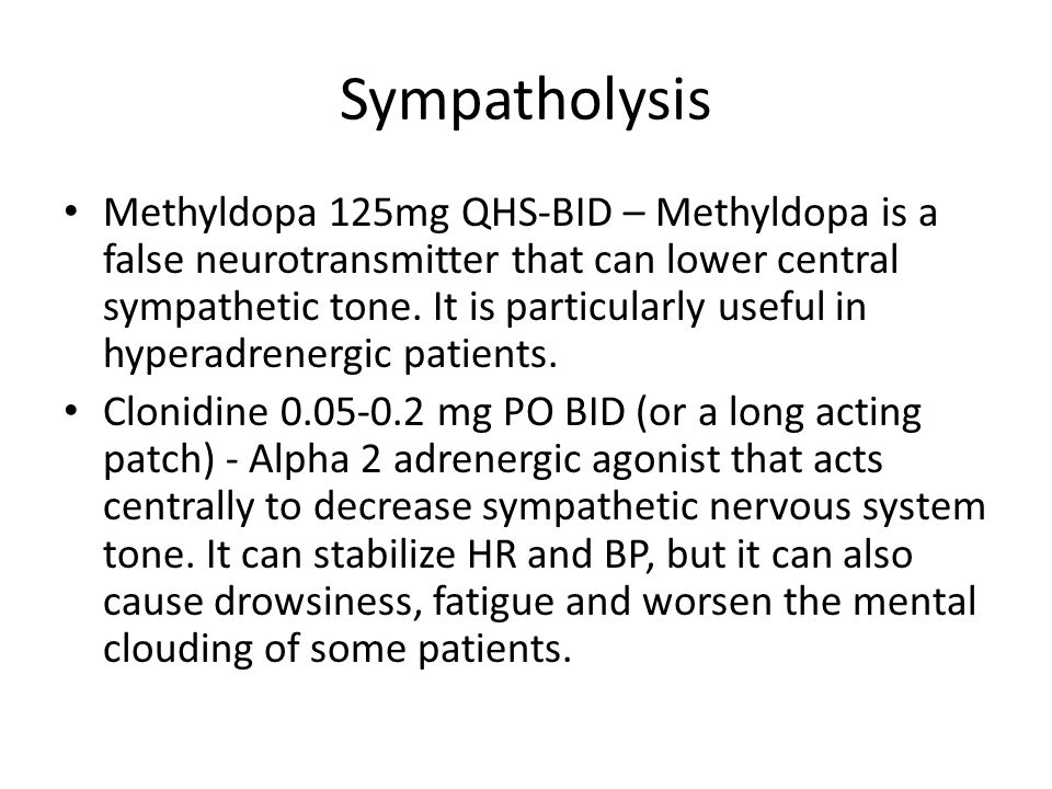 Sympatholysis Methyldopa 125mg QHS-BID – Methyldopa is a false neurotransmitter that can lower central sympathetic tone. It is particularly useful in
