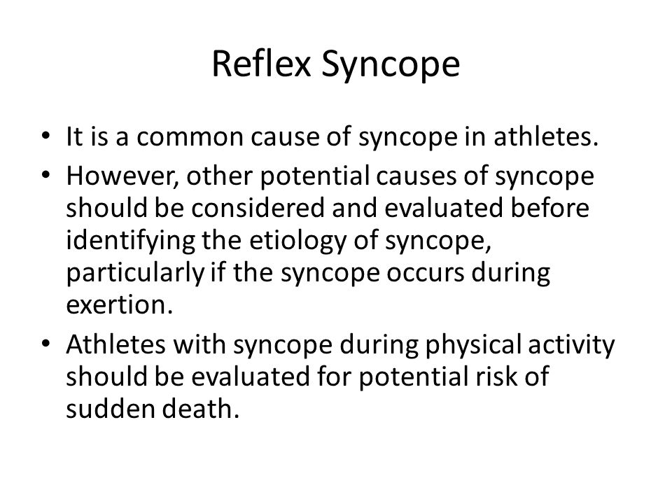 Reflex Syncope It is a common cause of syncope in athletes. However, other potential causes of syncope should be considered and evaluated before ident